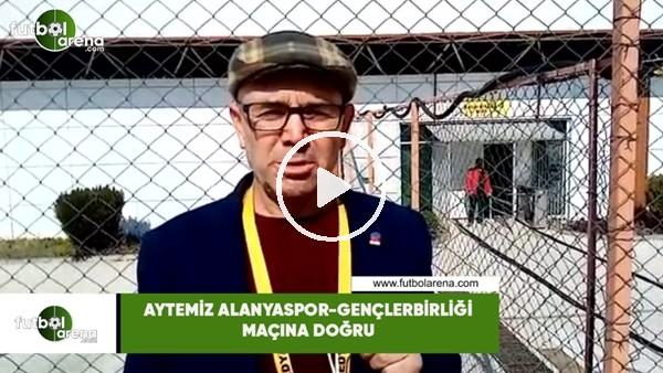 'Aytemiz Alanyaspor - Gençlerbirliği maçına doğru