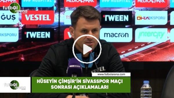 'Hüseyin Çimşir'in Sivasspor maçı sonrası açıklamaları