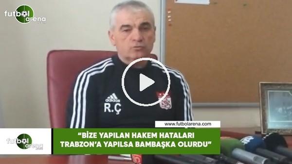 """'Rıza Çalımbay: """"Bize yapılan hakem hataları Trabzon'a yapılsa ne olurdu?"""""""