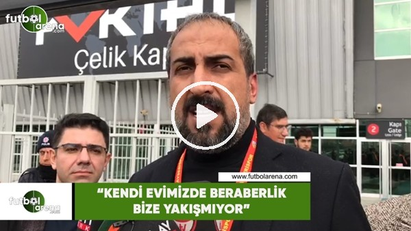 """'Mustafa Tokgöz: """"Kendi evimizde beraberlik bize yakışmıyor"""""""