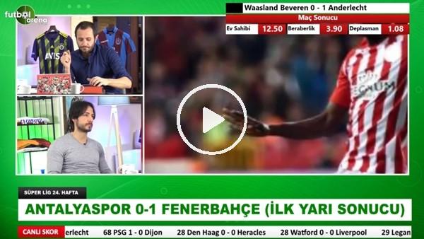 Antalyaspor - Fenerbahçe Maçının ilk yarısından öne çıkan notlar