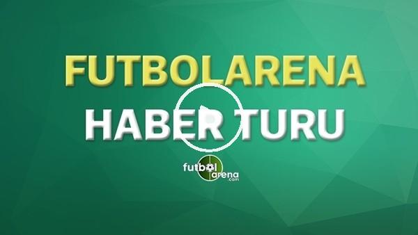 'FutbolArena Haber Turu (20  Şubat 2020)
