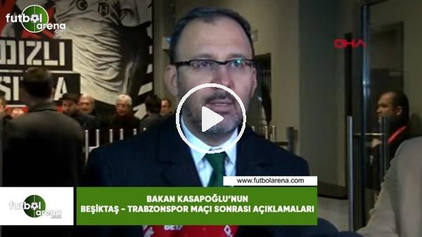 'Bakan Kasapoğlu'nun Beşiktaş - Trabzonspor maçı sonrası açıklamaları