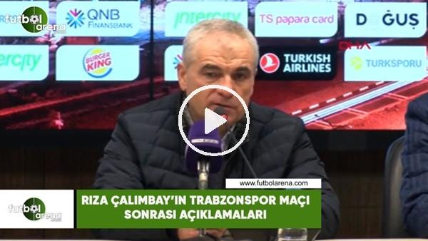 'Rıza Çalımbay'ın Trabzonspor maçı sonrası açıklamaları