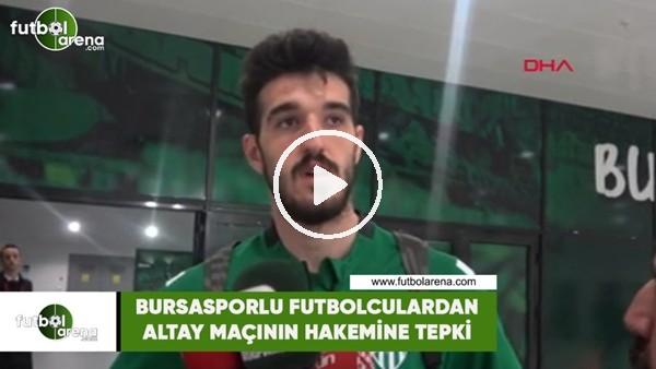 'Bursasporlu futbolculardan Altay maçının hakemine tepki