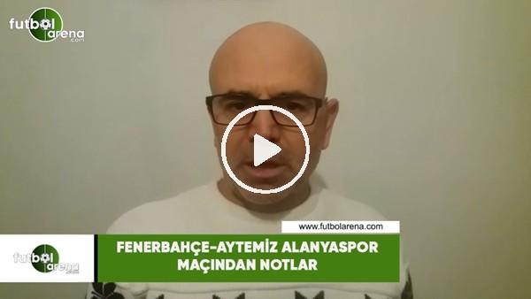 Fenerbahçe - Aytemiz Alanyaspor maçından notlar | Ercan Yıldırım aktardı