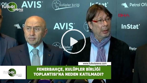 Fenerbahçe, Kulüpler Birliği Toplantı'sına neden katılmadı?
