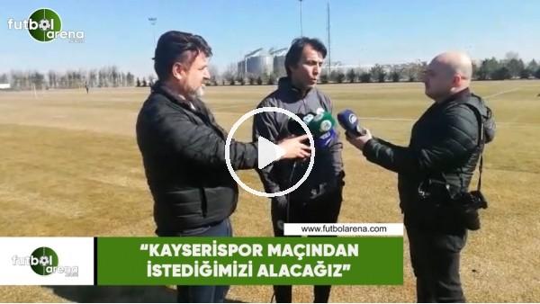 """'Bülent Korkmaz: """"Kayserispor maçından istediğimizi alacağız"""""""