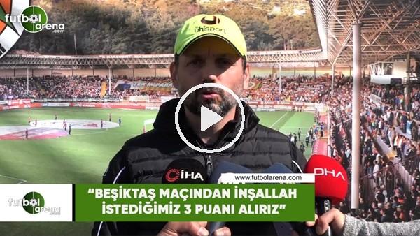 """'Erol Bulut: """"Beşiktaş maçından inşallah istediğimiz 3 puanı alırız"""""""