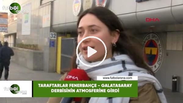 'Taraftarlar Fenerbahçe - Galatasaray derbisinin atmosferine girdi