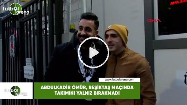 ' Abdulkadir Ömür, Beşiktaş maçında takımını yalnız bırakmadı