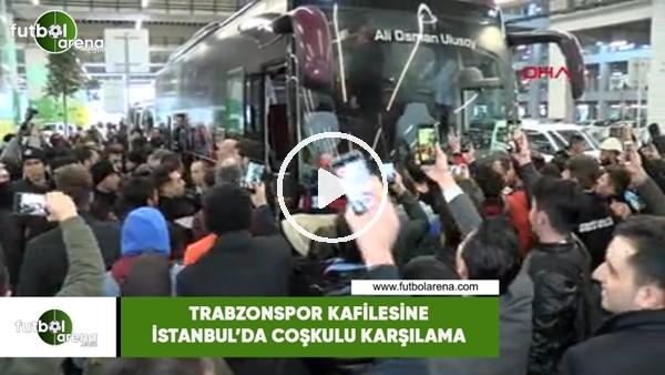 'Trabzonspor kafilesine İstanbul'da coşkulu karşılama