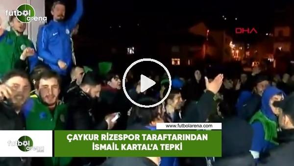 'Çaykur Rizespor taraftarından İsmail Kartal'a tepki