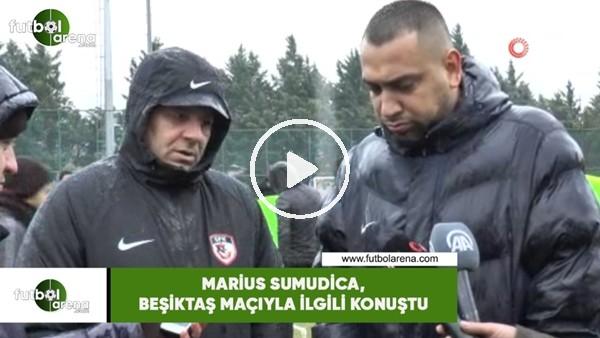 'Marius Sumudica, Beşiktaş maçıyla ilgili konuştu