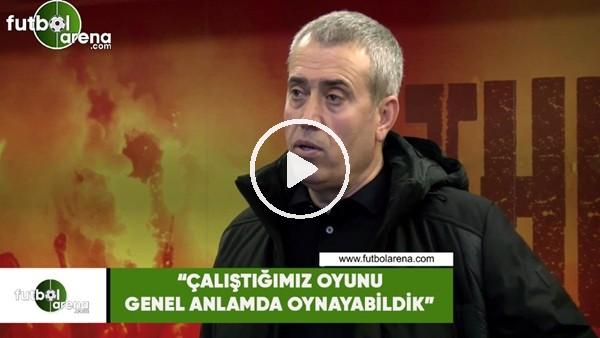 """'Kemal Özdeş: """"Çalıştığımız oyunu genel anlamda oynayabildik"""""""