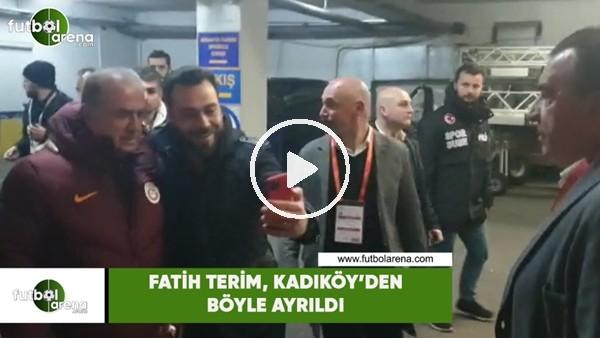 'Fatih Terim, Kadıköy'den böyle ayrıldı
