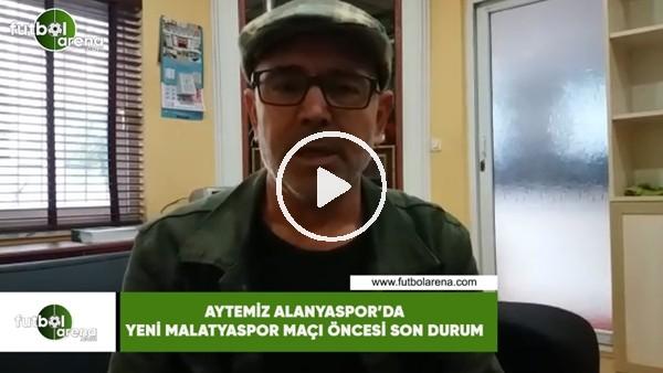 Aytemiz Alanyaspor'da Yeni Malatyaspor maçı öncesi son durum