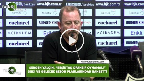 """'Sergen Yalçın, """"Beşiktaş ofansif oynamalı"""" dedi ve gelecek sezon planlarından bahsetti"""