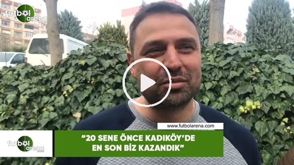 """'Fatih Akyel: """"20 sene önce Kadıköy'de en son biz kazandık"""""""