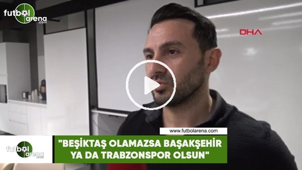 "Ahmet Dursun: ""Beşiktaş olamazs"
