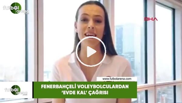 'Fenerbahçeli voleybolculardan 'evde kal' çağrısı