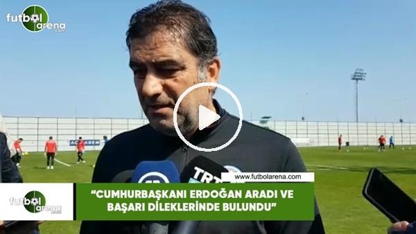"""'Ünal Karaman: """"Cumhurbaşkanı Erdoğan aradı ve başarı dileklerinde bulundu"""""""