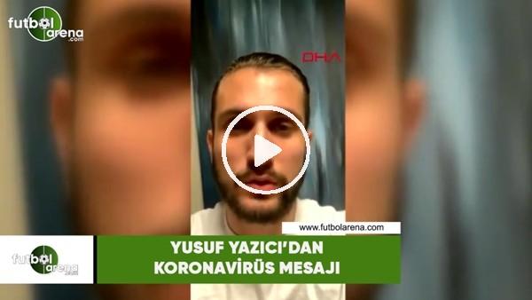 'Yusuf Yazıcı'dan koronavirüs mesajı