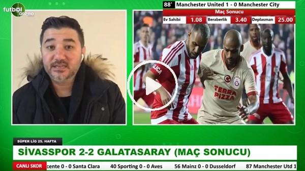 Sivasspor 2-2 Galatasaray | Ali Naci Küçük Öne Çıkan Notları Aktardı