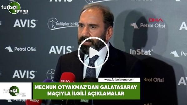 Mecnun Otyakmaz'dan Galatasaray maçıyla ilgili açıklamalar