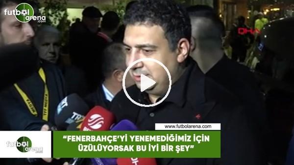 """'Ali Şafak Öztürk: """"Fenerbahçe'yi yenemediğimiz için üzülüyorsak bu iyi bir şey"""""""