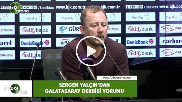 Sergen Yalçın'dan Galatasaray derbisi yorumu