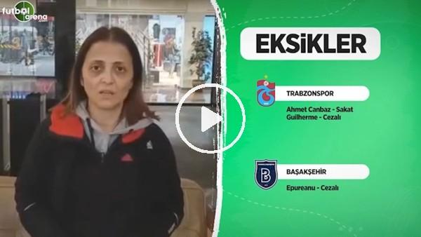 'Trabzonspor'da Başakşehir maçı öncesi son durum
