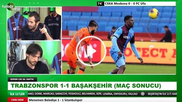 'Trabzonspor - Başakşehir maçı sonrası değerlendirmeler