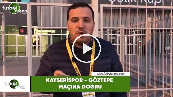 'Kayserispor - Göztepe maçına doğru