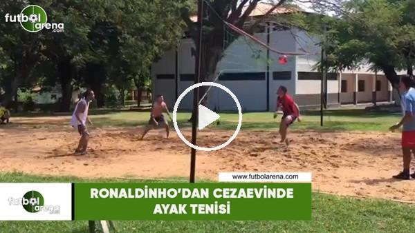 'Ronaldinho'dan cezaevinde ayak tenisi
