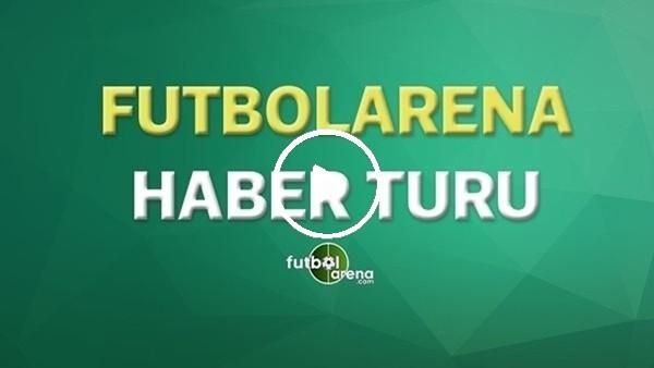 FutbolArena Haber Turu (26 Mart 2020)