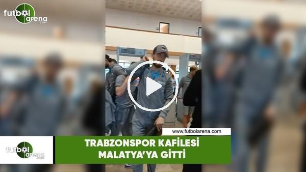 'Trabzonspor kafilesi Malatya'ya gitti