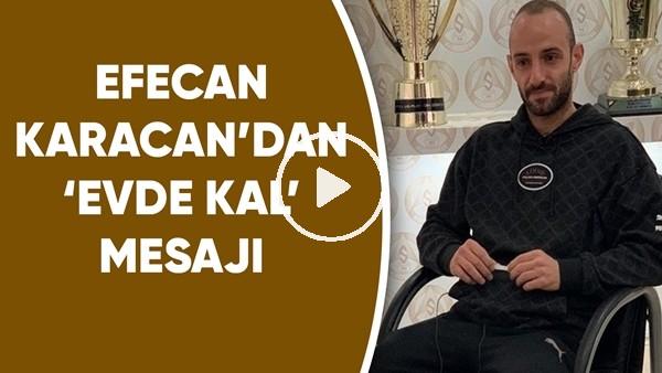 'Efecan Karaca'dan 'evde kal' mesajı