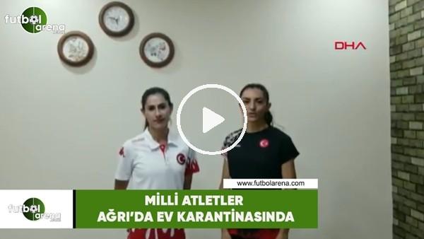 'Milli atletler Ağrı'da ev karantinasında
