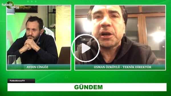'Osman Özköylü'den FutbolArena'ya Fatih Terim yorumu