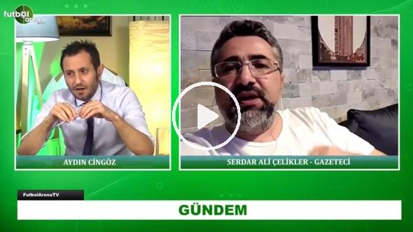 """'Serdar Ali Çelikler: """"Ali Koç'un gönlünde yabancı hoca var"""""""