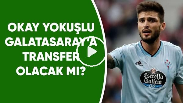 'Okay Yokuşlu, Galatasaray'a transfer olacak mı?