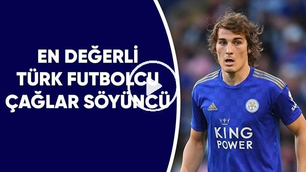 En değerli Türk futbolcu Çağlar Söyüncü