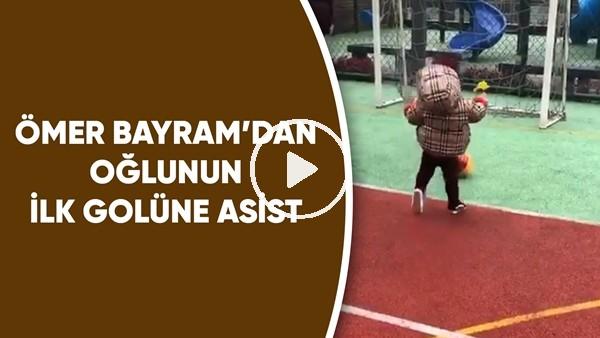 'Ömer Bayram'dan oğlunun ilk golüne asist