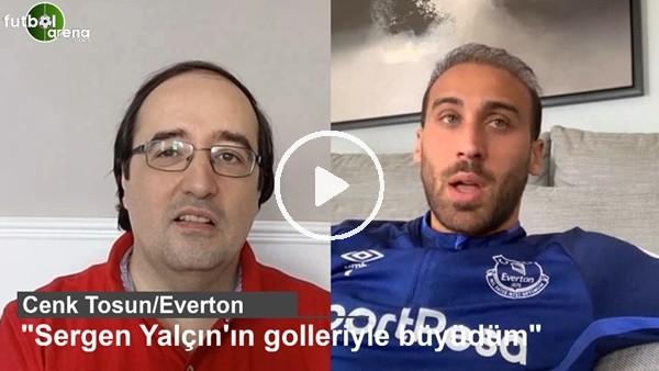 """'Cenk Tosun: """"Sergen Yalçın'ın golleriyle büyüdüm"""""""