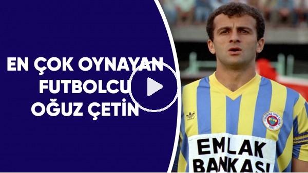 'Süper Lig'de en çok oynayan futbolcu Oğuz Çetin