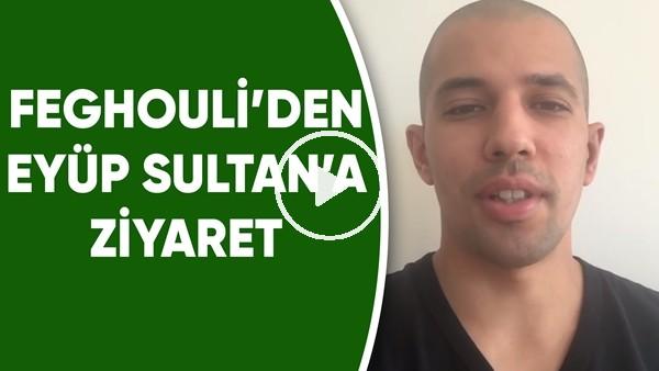'Feghouli'den Eyüp Sultan'a ziyaret