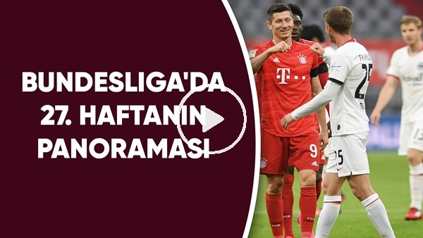 'Bundesliga'da 27. haftanın panoraması