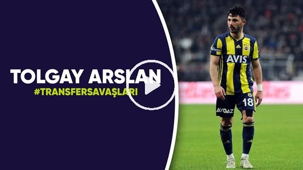 'Tolgay Arslan | Transfer Savaşları