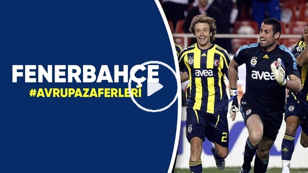 'Fenerbahçe'nin unutulmaz Şampiyonlar Ligi serüveni | Avrupa Zaferleri
